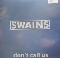 "Swains Don't Call Us 12"" 577726"